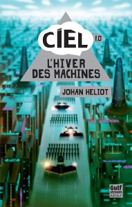 ciel-1.0-Lhiver-des-machines-johan-heliot-gulf-stream-editions-avis-critique