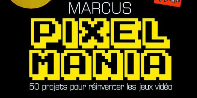 PIXELMANIA de Marcus – Le DIY du jeu vidéo !