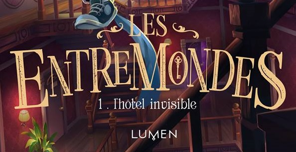 les-entremondes-tome-1-l-hotel-invisible-lumen-sean-easley