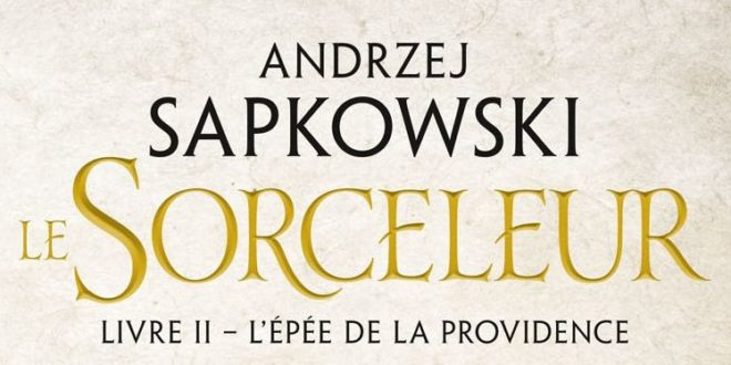 Roman – Le Sorceleur, Tome 2 : L'épée de la providence – Notre avis