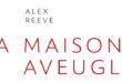 Roman – La maison aveugle d'Alex Reeve – Notre avis