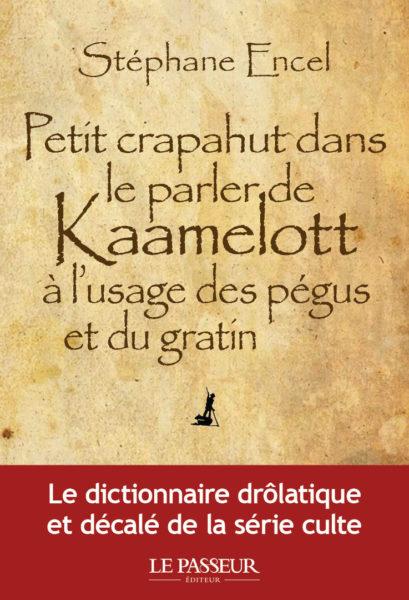 petit-crapahut-dans-le-parler-de-kaamelott-a-lusage-des-pegus-et-du-gratin-livre-avis-review-stephane-encel-lepasseur-edition