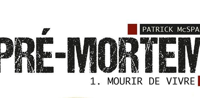Roman : Pré-Mortem Tome 1 – Mourir de vivre, notre avis